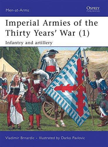 Imperial Armies of the Thirty Years'  War (1): Infantry and artillery (Men-at-Arms, Band 457)