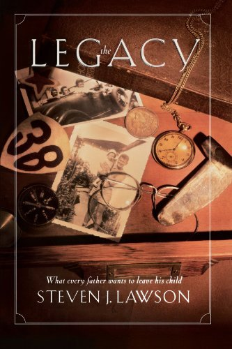 The Legacy: Ten Core Values Every Father Must Leave His Child by Steven J. Lawson (1998-04-01)