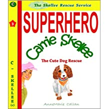 Superhero Carrie Skellee and The Cute Dog Rescue - Skellee Children's Rescue Service: Skellee Superhero Stories for Children Ages 3-8 (Skellee Rescue Service Book 1)