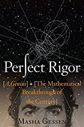 Perfect Rigor: A Genius and the Mathematical Breakthrough of the Century by Masha Gessen (2009-11-11)