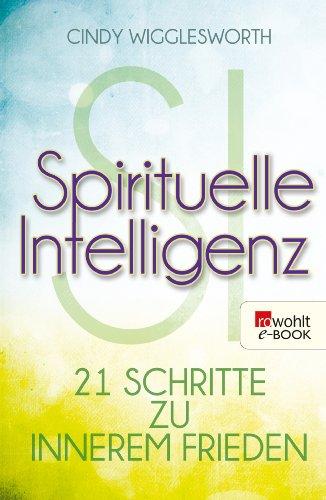 Spirituelle Intelligenz: 21 Schritte zu innerem Frieden