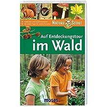 Auf Entdeckungstour im Wald. Nature Scout (Expedition Natur)