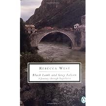 Black Lamb and Grey Falcon: A Journey Through Yugoslavia (Classic, 20th-Century, Penguin)