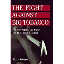 The Fight Against Big Tobacco: The Movement, the State and the Public's Health (Social Problems and Social Issues (Walter Hardcover))
