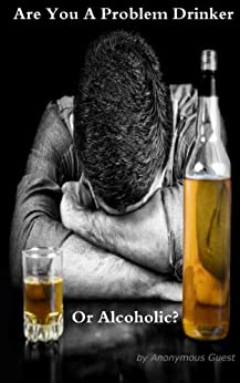Are You a Problem Drinker or an Alcoholic - Recovery from Problem Drinking and Alcoholism is Simple and Effective! by [Guest, Anonymous]