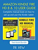 Amazon Kindle Fire HD 8 & 10 User Guide: Complete manual book on how to set up and use the Kindle tablet (Book 2 - Mar 2018) (English Edition)