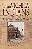 The Wichita Indians: People of the Grass House by Susan a Holland (2015-05-01)