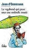 Le Vagabond qui passe sous une ombrelle trouée par d`Ormesson