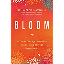 Bloom: A Tale Of Courage, Surrender And Breaking Through Upper Limits