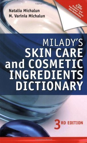 Ingredient Dictionary (Milady's Skin Care and Cosmetic Ingredients Dictionary (Milady's Skin Care and Cosmetics Ingredients Dictionary) by MICHALUN 3rd (third) Edition (2009))
