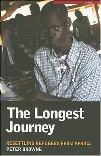 The Longest Journey: Resettling Refugees from Africa (Briefings) by Peter Browne (2006-03-30)