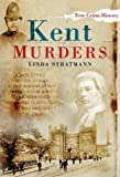 Kent Murders (Sutton True Crime History)