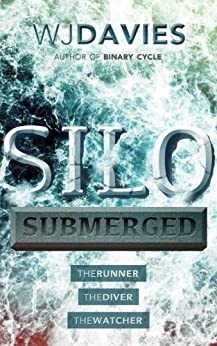 Silo Submerged: (The Runner, The Diver, The Watcher) by [Davies, WJ]