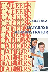 Career as a Database Administrator (Careers Ebooks) (English Edition)