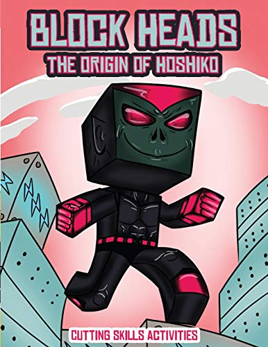 Cutting Skills Activities (Block Heads - The origin of Hoshiko): This Block Heads paper crafts book for kids comes with 7 specially selected 3D Block Head characters and 1 hoverboard