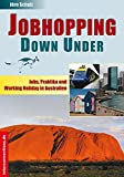 Jobhopping Down Under: Jobs, Praktika und Working Holiday in Australien (Jobs,...