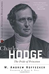 Charles Hodge, The Pride of Princeton (American Reformed Biographies)