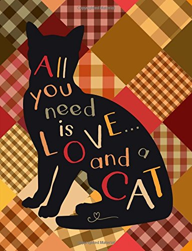 All You Need Is Love and a Cat: Quote Kitty Cat Silhouette on Country Patchwork Pattern Notebook Journal (8.5 x 11) (Quilts Country Primitive)
