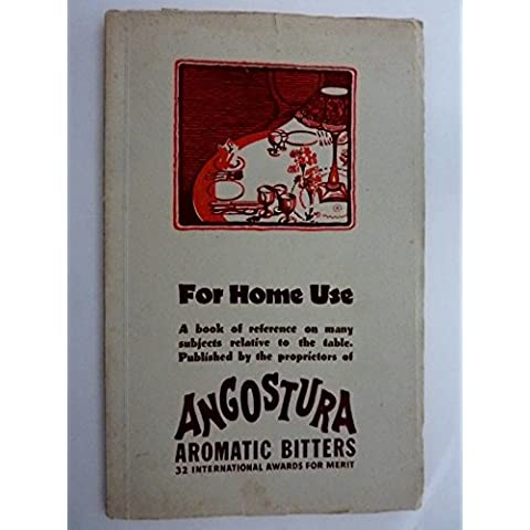 ANGOSTURA AROMATIC BITTERS For Home Use. A book of reference on many subjects relative to the table