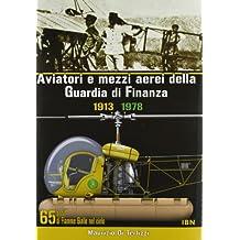 Aviatori e mezzi aerei della Guardia di finanza 1913-1978. 65 anni di Fiamme gialle nel cielo (Aviolibri Hard Covers)