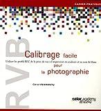 RVB Calibrage facile pour la photographie - Utiliser les profils ICC de la prise de vue à l'impression en couleurs et en noir & blanc