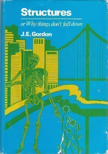 Structures: or Why Things Don't Fall Down by J. E. Gordon (1978-09-01)