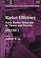 Market Efficiency: Stock Market Behaviour in Theory and Practice (International Library of Critical Writings in Economics)