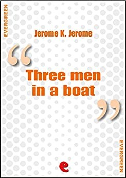 Three Men in a Boat (To Say Nothing of the Dog) (Evergreen) by [Jerome, Jerome K.]