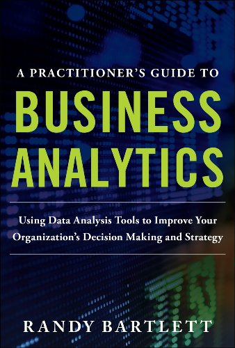 a-practitioners-guide-to-business-analytics-using-data-analysis-tools-to-improve-your-organizations-