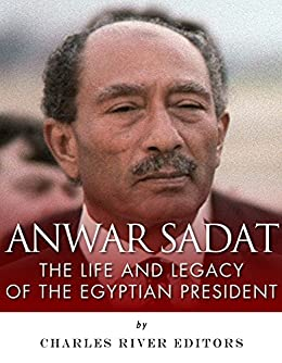 Anwar Sadat: The Life and Legacy of the Egyptian President (English Edition) von [Charles River Editors]