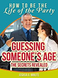 Guessing Someone's Age The Secrets Revealed (How To Be the Life of the Party) (English Edition)