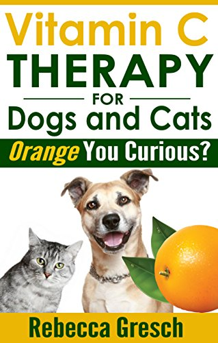 Vitamin C Therapy for Dogs and Cats: Orange You Curious? (English Edition) -