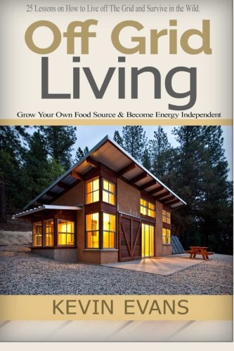 Preisvergleich Produktbild Off Grid Living: 25 Lessons on How to Live off The Grid and Organize Your Home (off grid living,  off grid books,  off grid survival,  off grid,  prepper ... off grid,  Survival Skills,  self help,  Band 1)