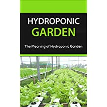Hydroponic Garden: The Meaning of Hydroponic Garden (English Edition)