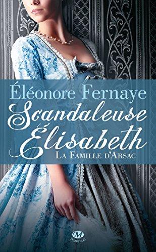 Scandaleuse Élisabeth: La Famille d'Arsac, T1 (French Edition)
