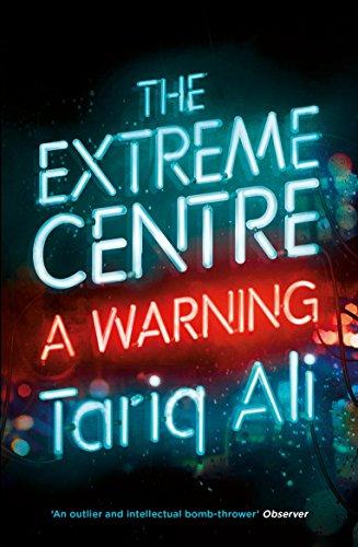 The Extreme Centre: A Warning por Tariq Ali