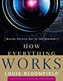 How Everything Works: Making Physics Out of the Ordinary by Louis A. Bloomfield (2007-10-19)