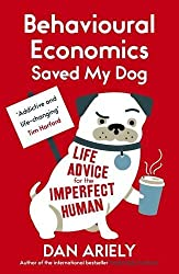 Behavioural Economics Saved My Dog: Life Advice For The Imperfect Human by Dan Ariely (2015-10-01)