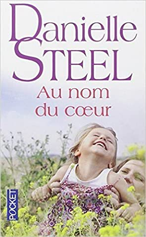 Au nom du coeur de Danielle STEEL ,Isabelle MARRAST (Traduction) ( 3 mai 2012 )