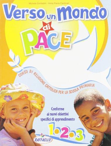 Verso un mondo di pace. Vol. 1-2-3. Corso di religione cattolica. Per la Scuola elementare. Con e-book