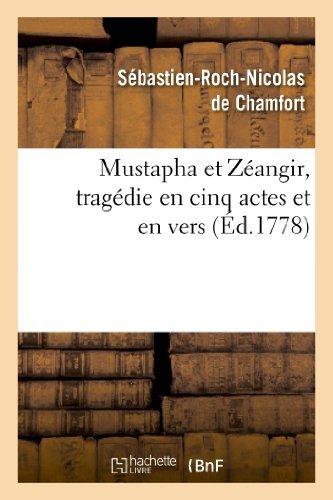 Mustapha Et Zeangir, Tragedie En Cinq Actes Et En Vers, Representee Sur Le Theatre de Fontainebleau (Arts) by Sebastian Roch Nicolas Chamfort (2013-02-01)