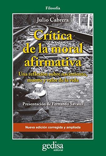 Crítica de la moral afirmativa: Una reflexión sobre nacimiento, muerte y valor de vida (Cladema Filosofía nº 302615) por Julio Cabrera