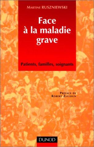 FACE A LA MALADIE GRAVE. Patients, familles, soignants par Martine Ruszniewski