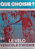 QUE CHOISIR [No 94] du 01/02/1975 - LE VELO - VEHICULE D'AVENIR - MALADIES CARDIO-VASCULAIRES - 9 MOULINS A CAFE ELECTRIQUES - 21 MARGARINES - AEROSOLS