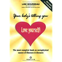 Your Body's Telling You: Love Yourself!: The most complete book on metaphysical causes of illnesses & diseases by Lise Bourbeau (2002-01-15)