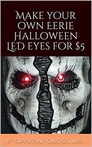 Make Your Own Eerie Halloween LED Eyes for $5 (Graveyard Greg's Halloween How-To's Book 1) (English Edition) (Haunted Graveyard Halloween)