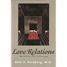 Love Relations: Normality and Pathology by Doctor (M.D.) Otto Kernberg M.D. (1995-06-28)