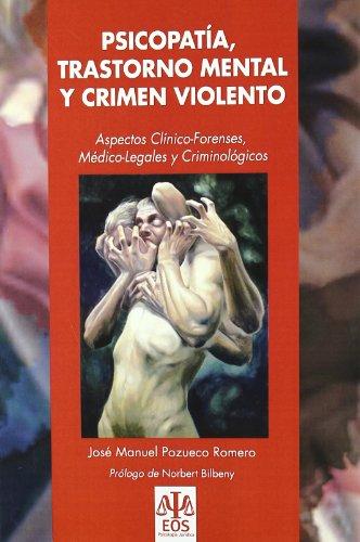 Psicopatía, Trastorno Mental y Crimen Violento: Aspectos Clínico-Forenses, Médico-Legales y Criminológicos (EOS Psicología Jurídica) por José Manuel Pozueco Romero