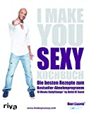 I make you sexy Kochbuch: Die besten Rezepte zum Bestseller-Abnehmprogramm 10 Weeks BodyChange by Detlef D! Soost