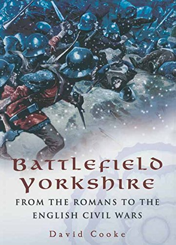 Battlefield Yorkshire: From the Romans to the English Civil Wars: From the Dark Ages to the English Civil Wars